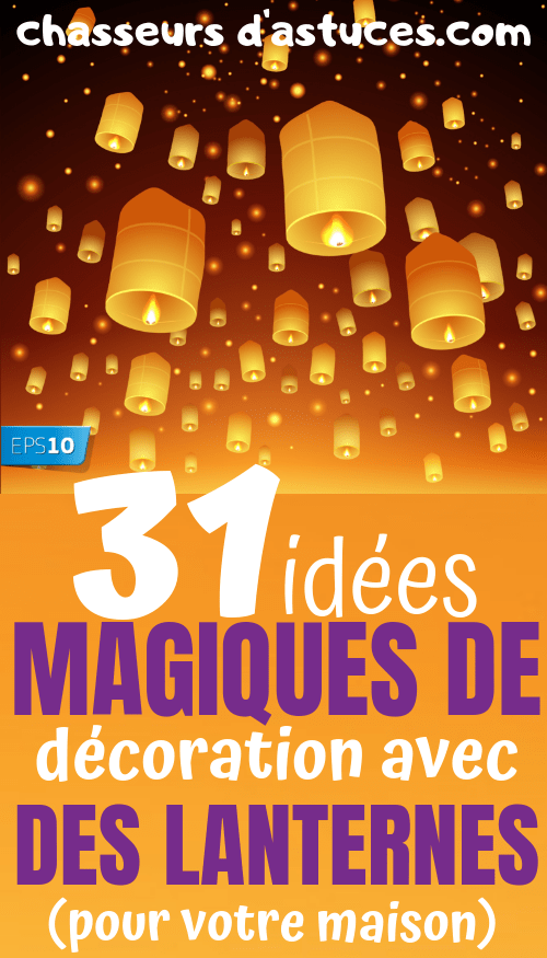 31 Idées Magiques De Décorations Avec Des Lanternes